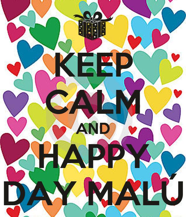 KEEP CALM AND HAPPY DAY MALÚ