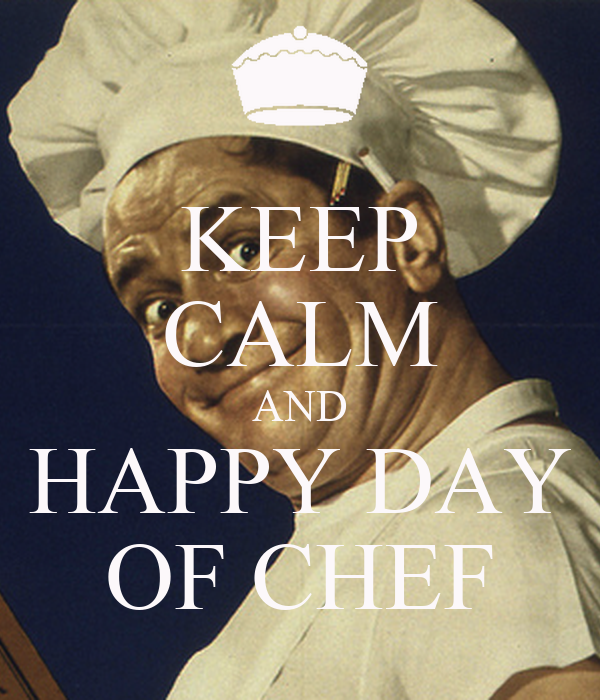 KEEP CALM AND HAPPY DAY OF CHEF