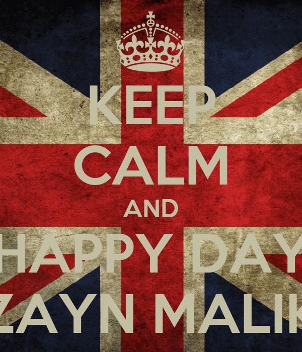 KEEP CALM AND HAPPY DAY ZAYN MALIK