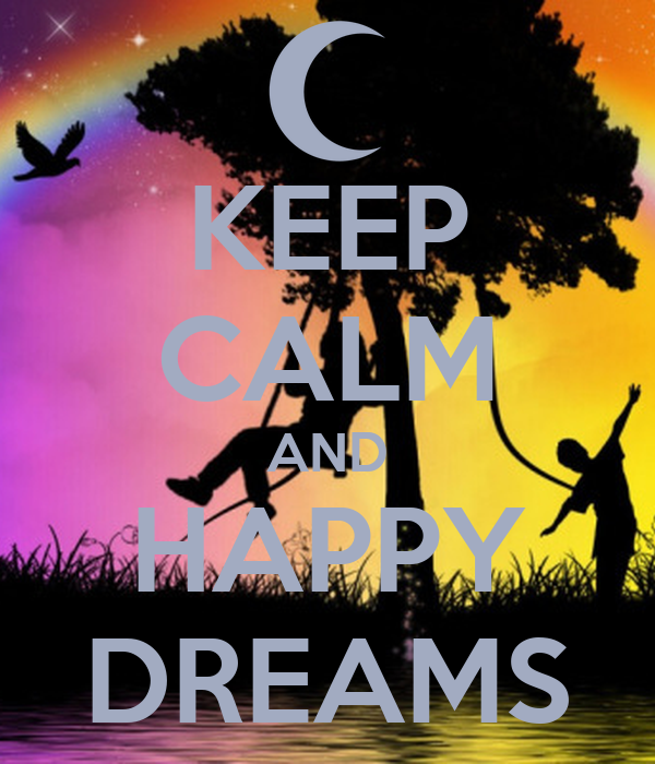 KEEP CALM AND HAPPY DREAMS