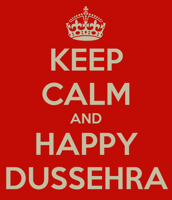 KEEP CALM AND HAPPY DUSSEHRA