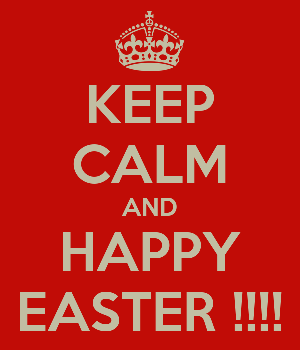 KEEP CALM AND HAPPY EASTER !!!!
