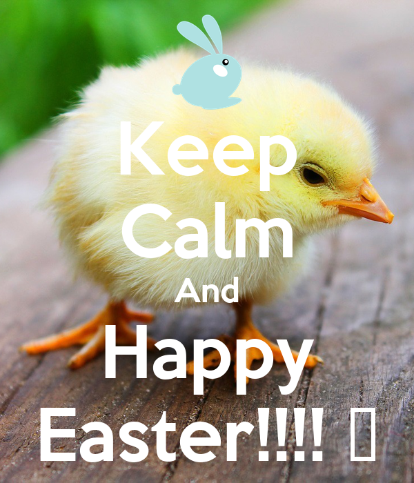 Keep Calm And Happy Easter!!!! 🐥
