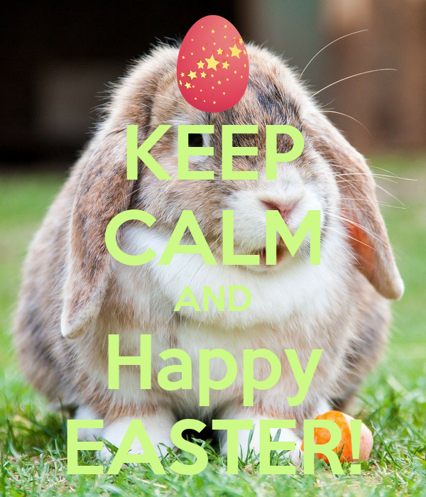 KEEP CALM AND Happy EASTER!