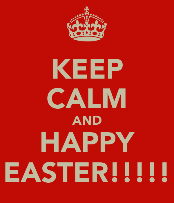 KEEP CALM AND HAPPY EASTER!!!!!