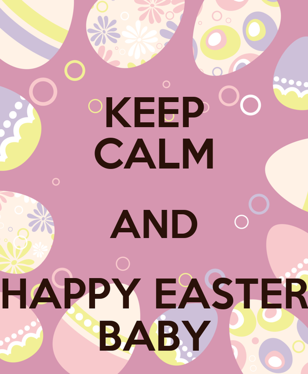 KEEP CALM AND HAPPY EASTER BABY