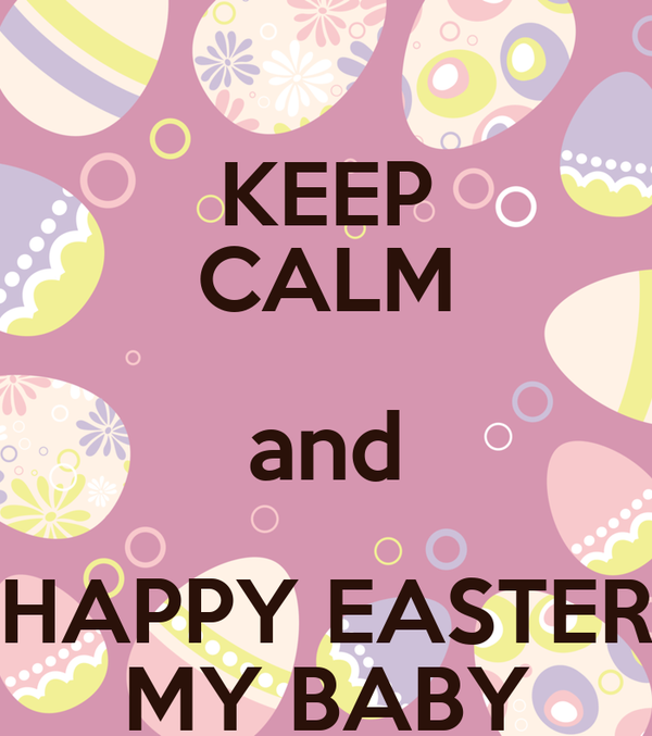 KEEP CALM and HAPPY EASTER MY BABY