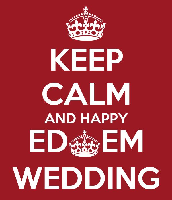 KEEP CALM AND HAPPY ED^EM WEDDING
