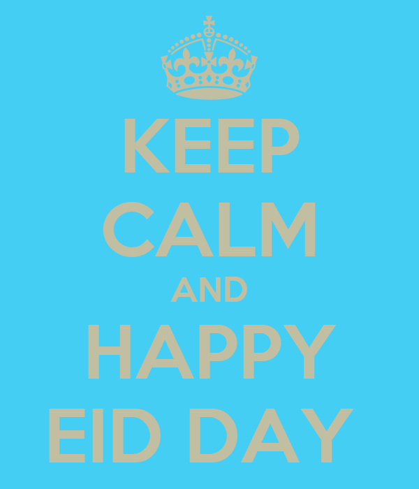 KEEP CALM AND HAPPY EID DAY