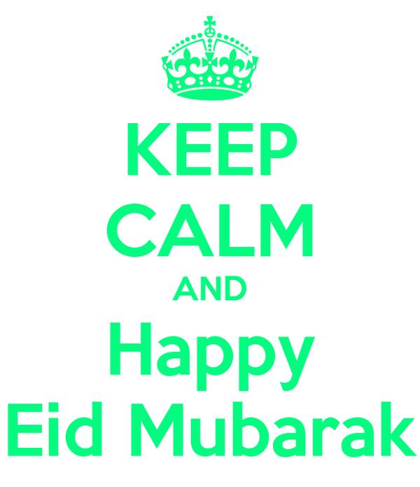 KEEP CALM AND Happy Eid Mubarak
