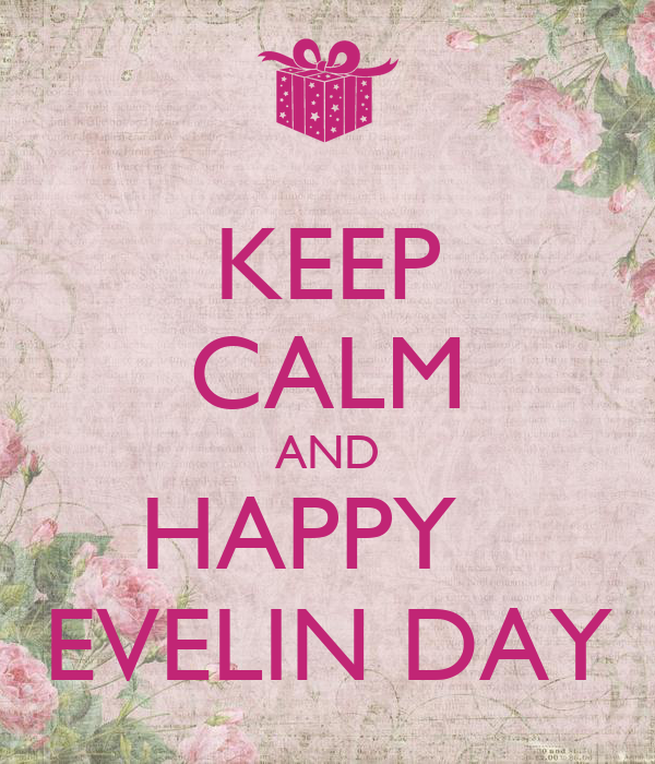 KEEP CALM AND HAPPY   EVELIN DAY