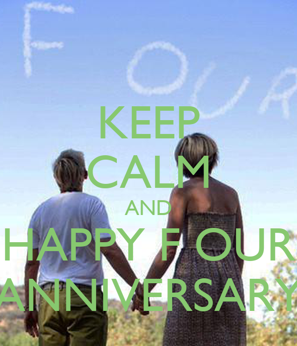 KEEP CALM AND HAPPY F OUR ANNIVERSARY