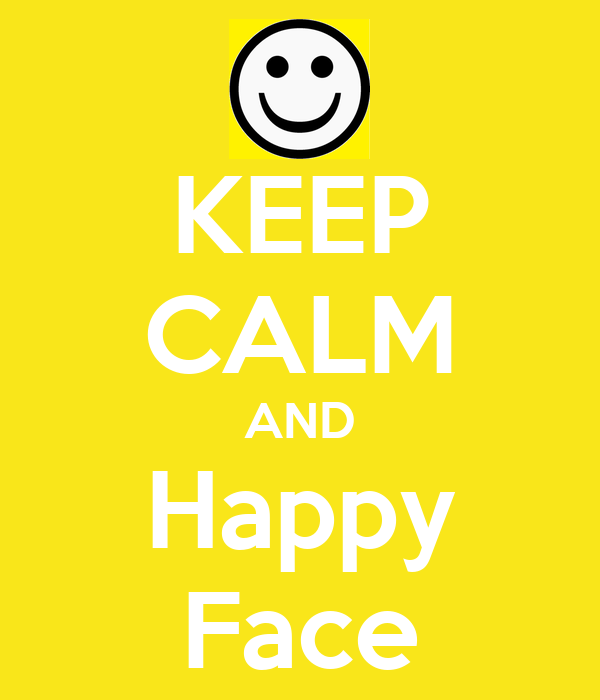 KEEP CALM AND Happy Face
