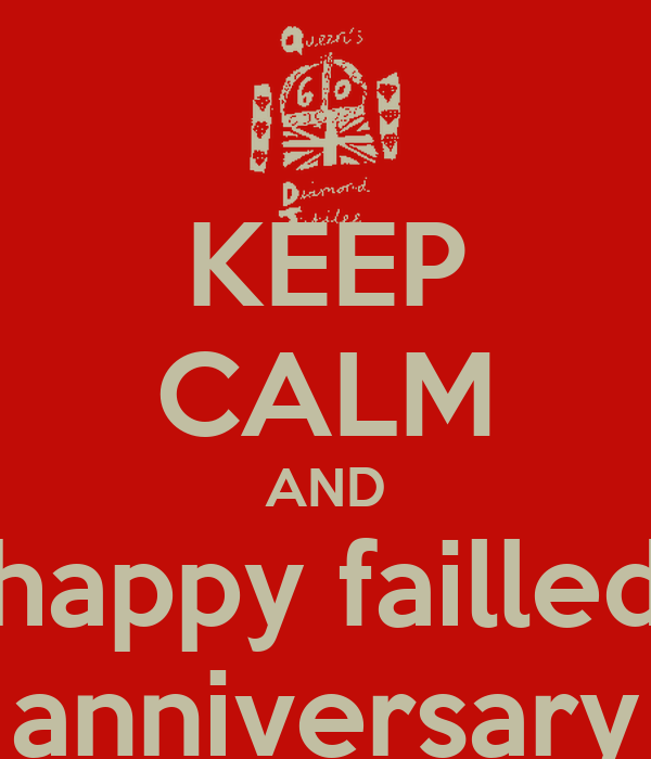 KEEP CALM AND happy failled anniversary