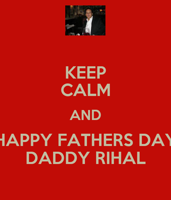 KEEP CALM AND HAPPY FATHERS DAY DADDY RIHAL