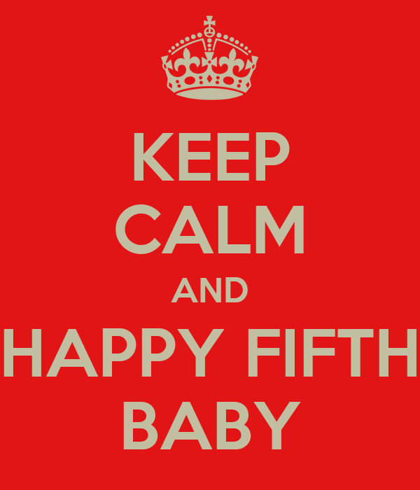 KEEP CALM AND HAPPY FIFTH BABY