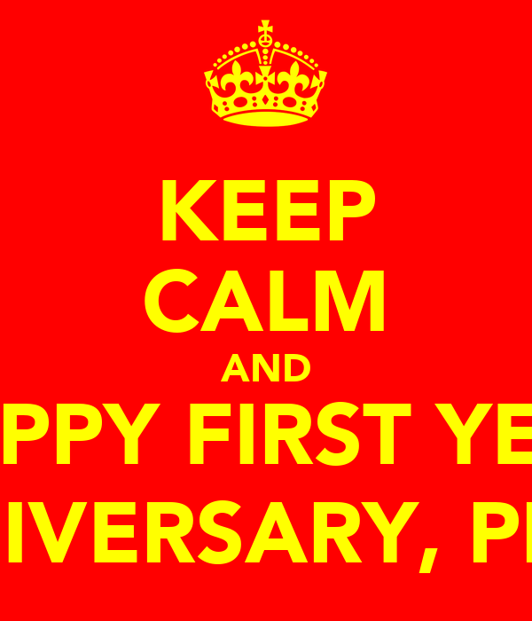 KEEP CALM AND HAPPY FIRST YEAR ANNIVERSARY, PRSSY