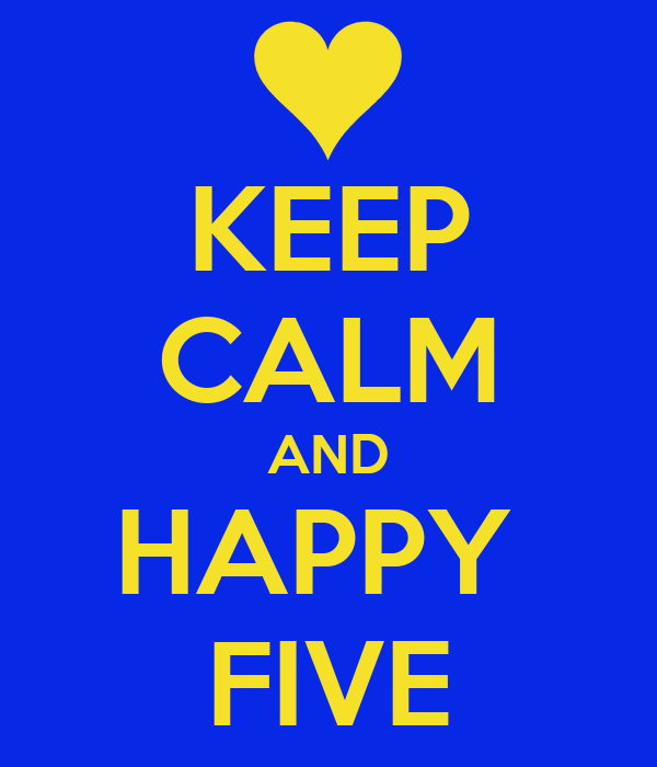 KEEP CALM AND HAPPY  FIVE