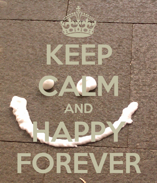 KEEP CALM AND HAPPY FOREVER