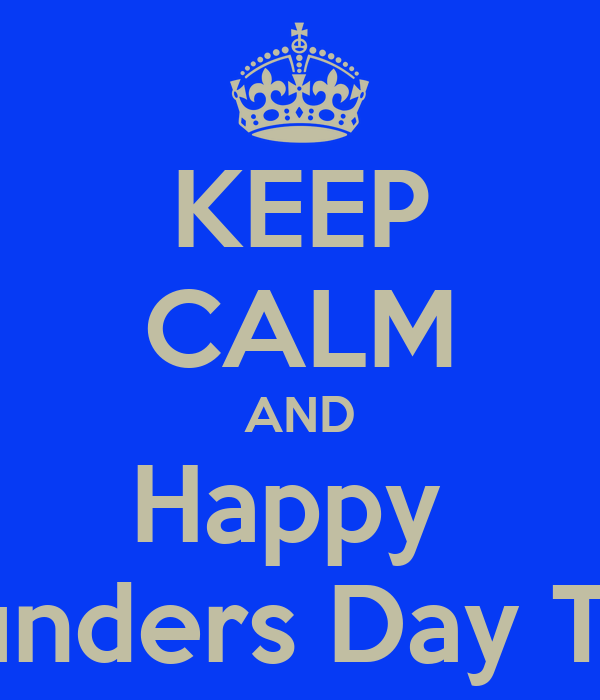 KEEP CALM AND Happy  Founders Day TDG