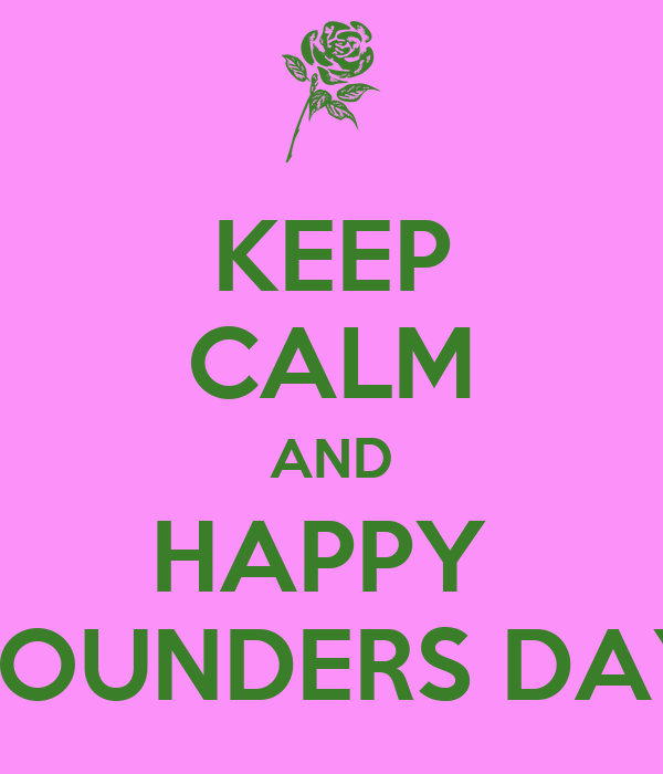 KEEP CALM AND HAPPY  FOUNDERS DAY
