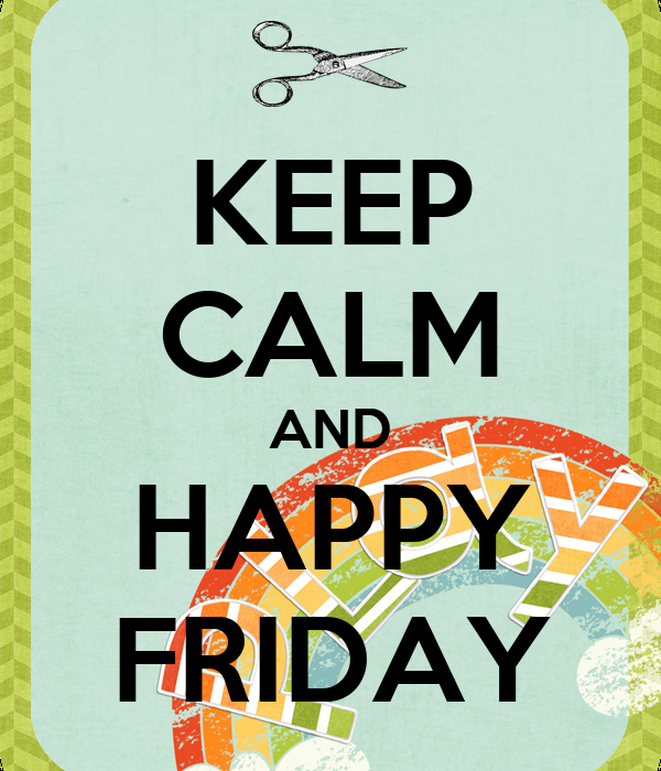 KEEP CALM AND HAPPY FRIDAY