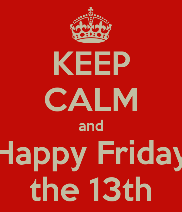 KEEP CALM and Happy Friday the 13th Poster | jerry | Keep ...