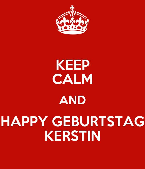 KEEP CALM AND HAPPY GEBURTSTAG KERSTIN