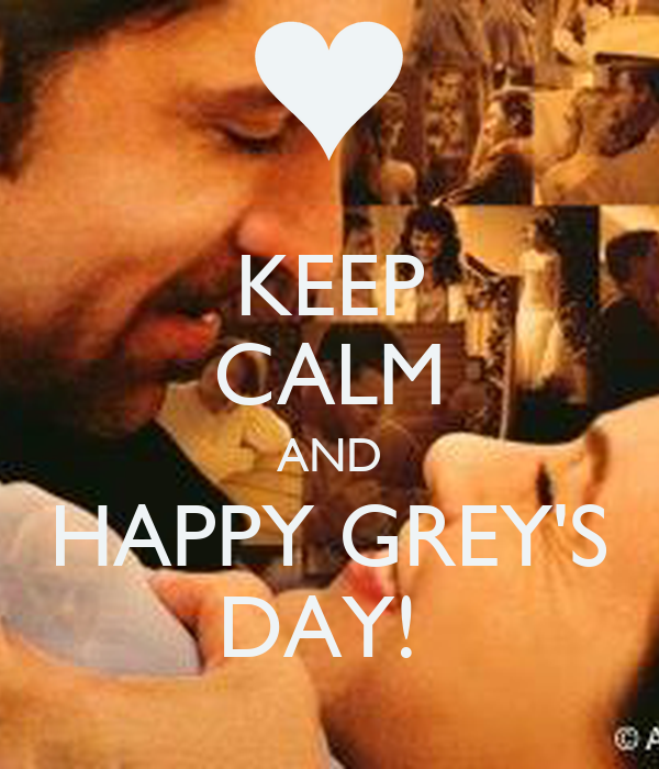 KEEP CALM AND HAPPY GREY'S DAY!