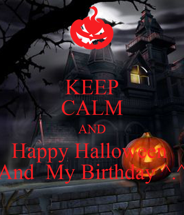 KEEP CALM AND Happy Halloween  And  My Birthday ^.^