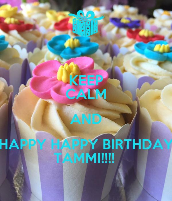KEEP CALM AND HAPPY HAPPY BIRTHDAY TAMMI!!!!