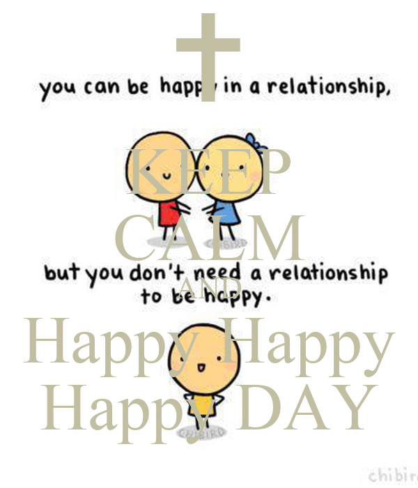KEEP CALM AND Happy Happy Happy DAY