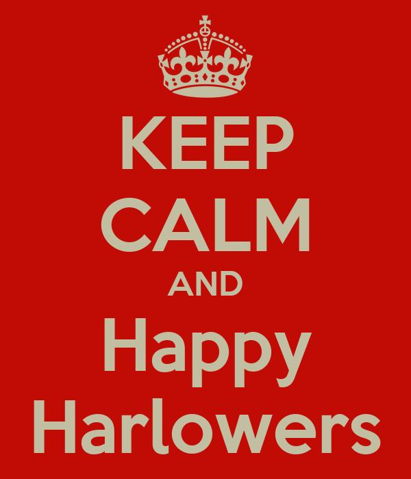 KEEP CALM AND Happy Harlowers