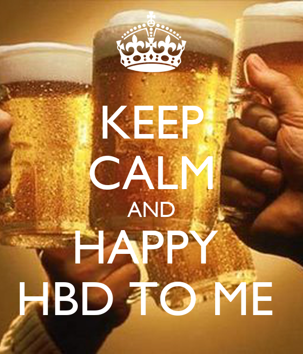 KEEP CALM AND HAPPY  HBD TO ME