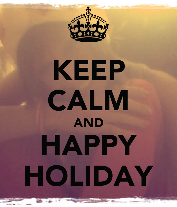 KEEP CALM AND HAPPY HOLIDAY