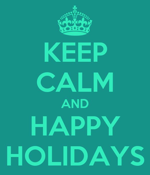 KEEP CALM AND HAPPY HOLIDAYS