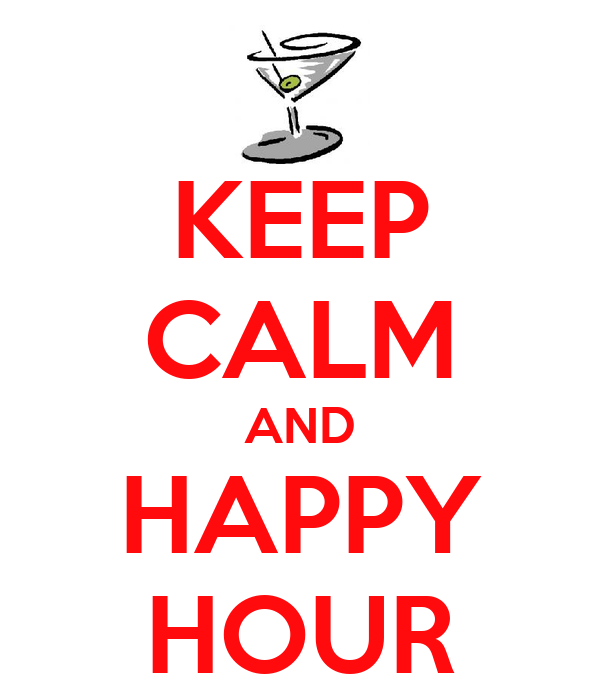 KEEP CALM AND HAPPY HOUR