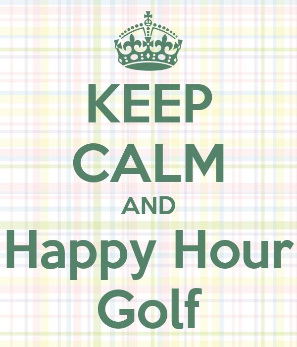 KEEP CALM AND Happy Hour Golf