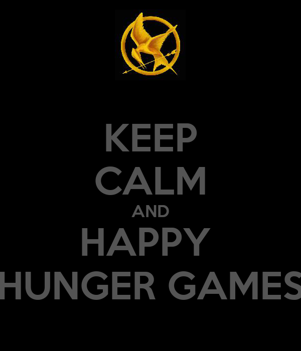 KEEP CALM AND HAPPY  HUNGER GAMES