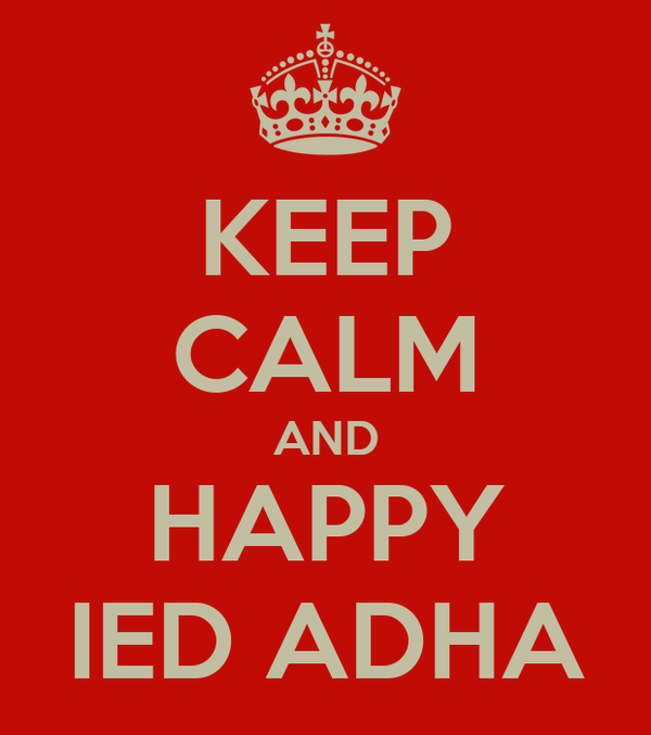 KEEP CALM AND HAPPY IED ADHA