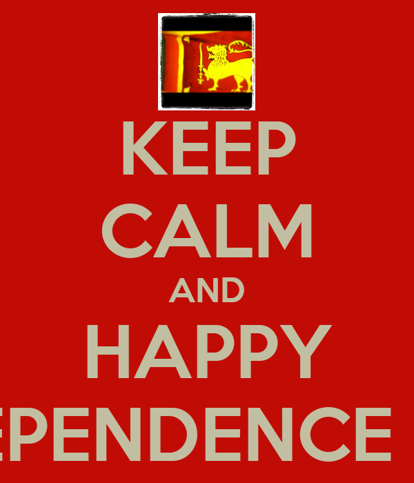 KEEP CALM AND HAPPY INDEPENDENCE DAY