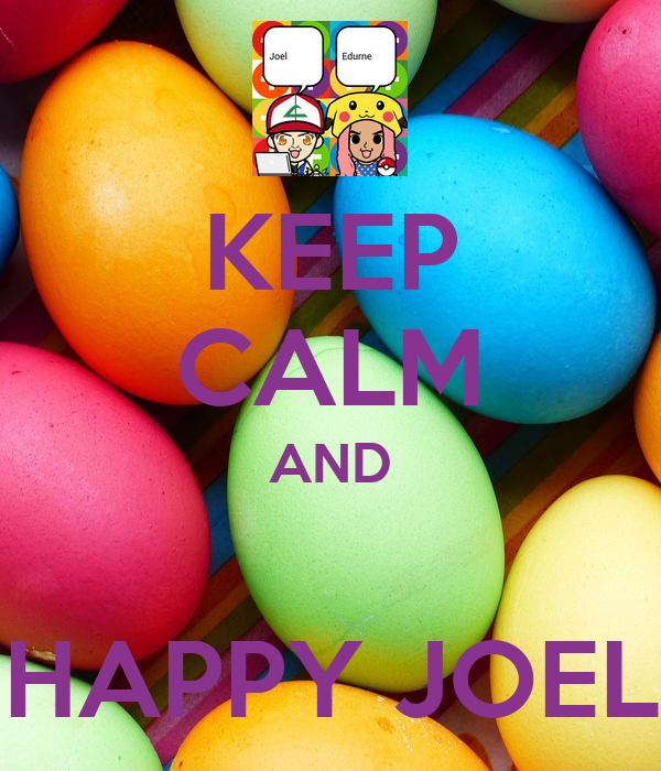 KEEP CALM AND  HAPPY JOEL