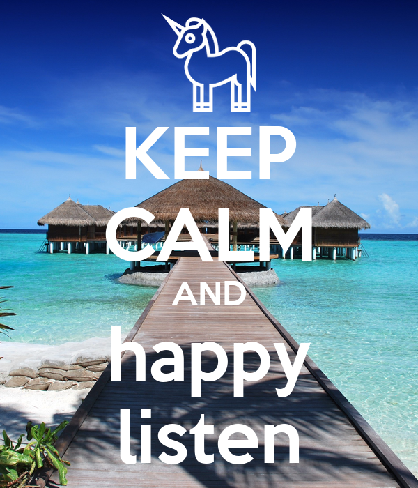 KEEP CALM AND happy listen