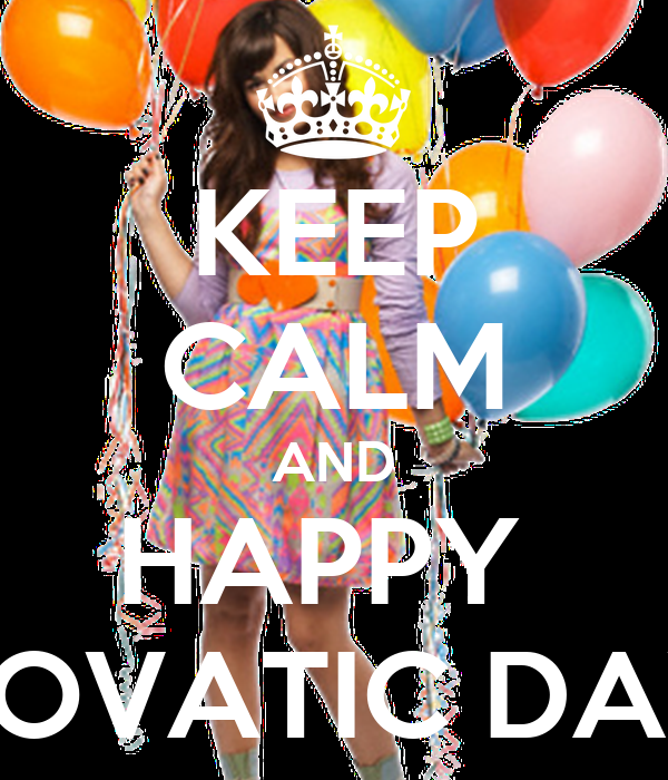 KEEP CALM AND HAPPY  LOVATIC DAY