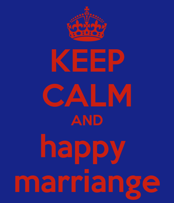 KEEP CALM AND happy  marriange