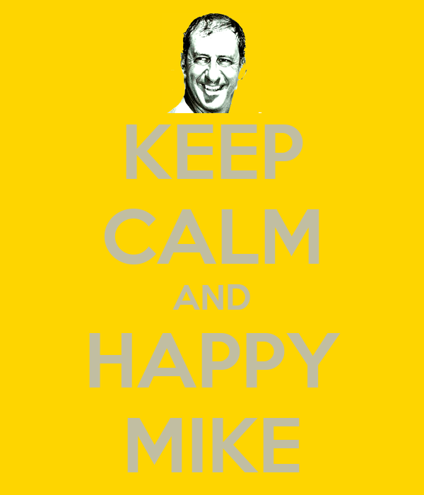 KEEP CALM AND HAPPY MIKE