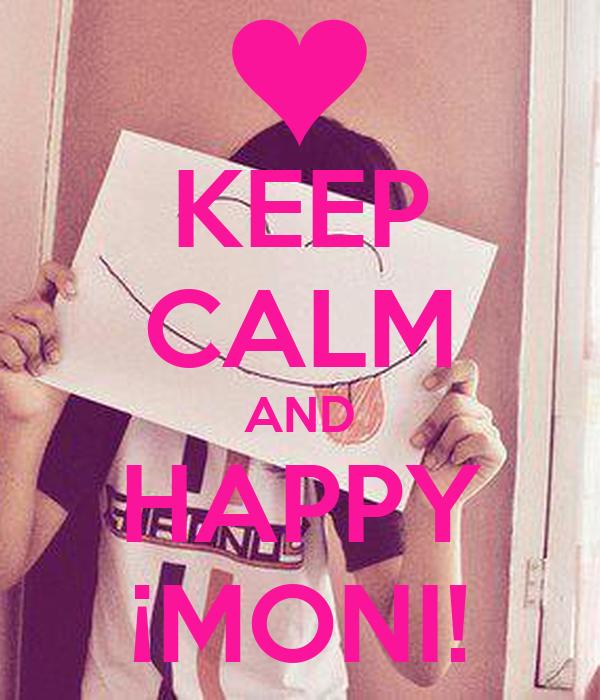 KEEP CALM AND HAPPY ¡MONI!