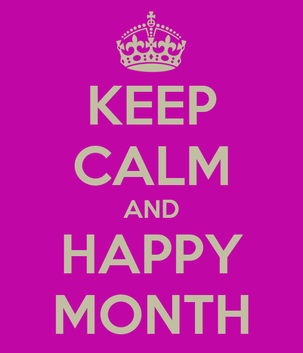 KEEP CALM AND HAPPY MONTH