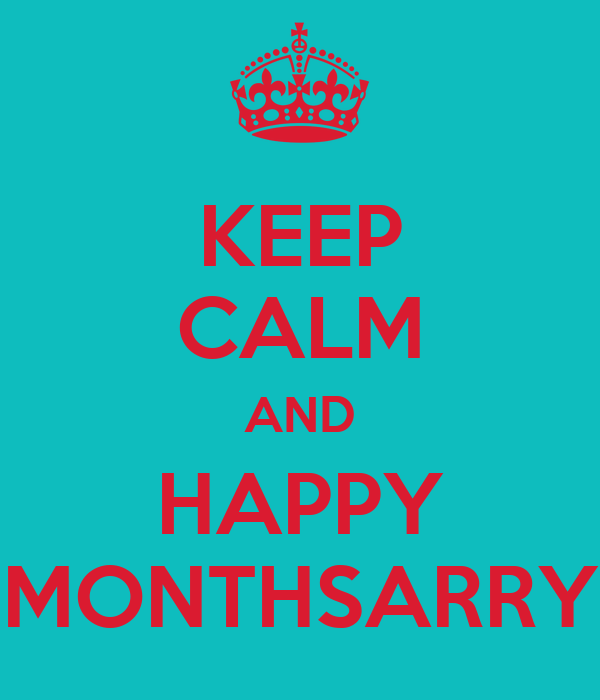 KEEP CALM AND HAPPY MONTHSARRY