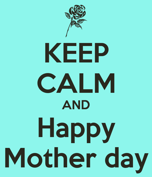 KEEP CALM AND Happy Mother day